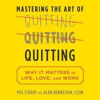 Mastering the Art of Quitting - Alan B. Bernstein, Peg Streep
