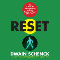 Reset: How to Beat the Job-Loss Blues and Get Ready for Your Next Act - Dwain Schenck