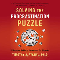 Solving the Procrastination Puzzle: A Concise Guide to Strategies for Change - Timothy A. Pychyl
