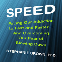 Speed: Facing Our Addiction to Fast and Faster – And Overcoming OurFear of Slowing Down - Stephanie Brown