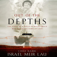 Out the Depths: The Story of a Child of Buchenwald Who Returned Home at Last - Israel Meir Lau