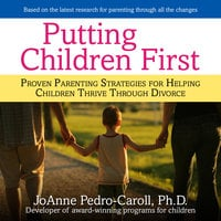 Putting Children First: Proven Parenting Strategies for Helping Children Thrive Through Divorce - JoAnne Pedro-Carroll