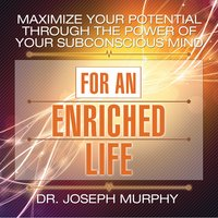 Maximize Your Potential Through the Power Your Subconscious Mind for an Enriched Life - Dr. Joseph Murphy