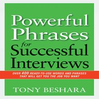 Powerful Phrases for Successful Interviews: Over 400 Ready-to-Use Words and Phrases That Will Get You the Job You Want - Tony Beshara