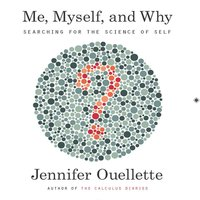 Me, Myself, and Why - Jennifer Ouellette
