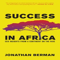 Success in Africa: CEO Insights from a Continent on the Rise - Jonathan Berman