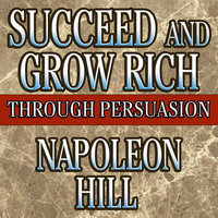Succeed and Grow Rich Through Persuasion: Revised Edition - Napoleon Hill