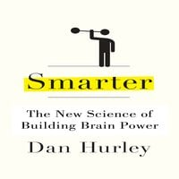 Smarter: The New Science of Building Brain Power - Dan Hurley