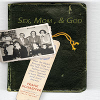 Sex, Mom, and God: A Religiously Obsessed Sexual Memoir (or a Sexually Obsessed Religious Memoir) - Frank Schaeffer
