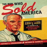 The Man Who Sold America - Arthur W. Schultz,Jeffrey L. Cruikshank