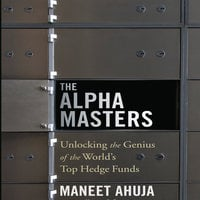The Alpha Masters: Unlocking the Genius of the World's Top Hedge Funds - Maneet Ahuja
