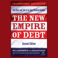 The New Empire of Debt - William Bonner,Addison Wiggin