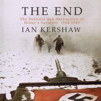 The End: The Defiance and Destruction of Hitler's Germany, 1944-1945 - Ian Kershaw