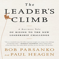 The Leader's Climb: A Business Tale of Rising to the New Leadership Challenge - Paul Heagen,Bob Parsanko