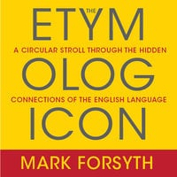 The Etymologicon - Mark Forsyth