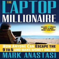 The Laptop Millionaire: How Anyone Can Escape the 9 to 5 and Make Money Online - Mark Anastasi