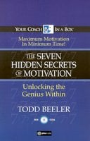 The 7 Hidden Secrets of Motivation: Unlocking the Genius Within - Todd Beeler