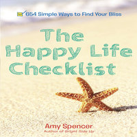 The Happy Life Checklist: 654 Simple Ways to Find Your Bliss - Amy Spencer