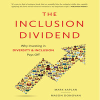 The Inclusion Dividend: Why Investing in Diversity & Inclusion Pays Off - Mason Donovan, Mark Kaplan