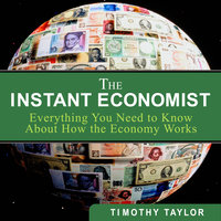 The Instant Economist: You Need to Know About How the Economy Works - Timothy Taylor