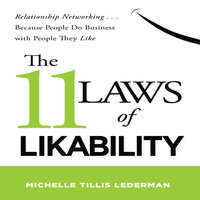 The 11 Laws Likability: Relationship Networking... Because People Do Business with People They Like - Michelle Tillis Lederman
