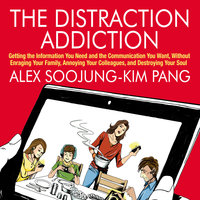 The Distraction Addiction - Alex Soojung-Kim Pang