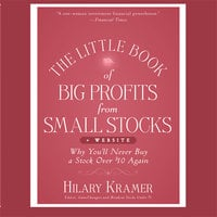 The Little Book Big Profits from Small Stocks + Website: Why You'll Never Buy a Stock Over $10 Again (Little Books. Big Profits) - Hilary Kramer