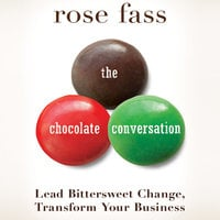 The Chocolate Conversation: Lead Bittersweet Change, Transform Your Business - Rose Fass
