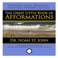 The Great Little Book of Afformations: Incredibly Simple Questions – Amazingly Powerful Results! - Dr. Noah St. John