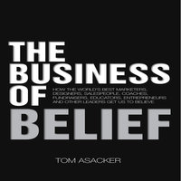 The Business of Belief - Tom Asacker