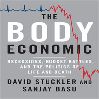 The Body Economic: Why Austerity Kills - David Stuckler, Sanjay Basu