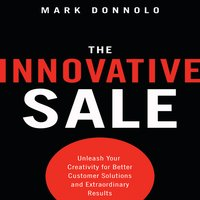 The Innovative Sale: Unleash Your Creativity for Better Customer Solutions and Extraordinary Results - Mark Donnolo