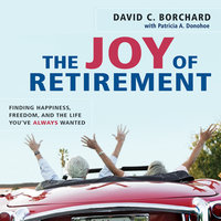 The Joy of Retirement: Finding Happiness, Freedom, and the Life You've Always Wanted - David C Borchard, Patricia A Donohoe
