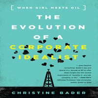 The Evolution a Corporate Idealist: Girl Meets Oil - Christine Bader