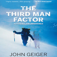 The Third Man Factor: Surviving the Impossible - John Geiger