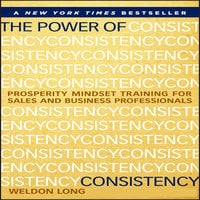The Power of Consistency: Prosperity Mindset Training for Sales and Business Professionals - Weldon Long
