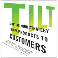 Tilt: Shifting Your Strategy from Products to Customers - Niraj Dawar