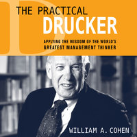The Practical Drucker: Applying the Wisdom of the World's Greatest Management Thinker - William A. Cohen