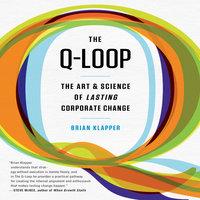 The Q-Loop: The Art & Science of Lasting Corporate Change - Brian Klapper