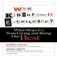 Who Kidnapped Excellence?: What Stops Us from Giving and Being Our Best - Harry Paul, John Britt, Ed Jent