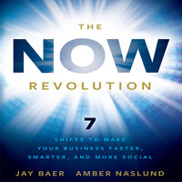 The Now Revolution: 7 Shifts to Make Your Business Faster, Smarter and More Social - Jay Baer, Amber Naslund