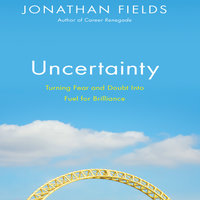 Uncertainty: Turning Fear and Doubt into Fuel for Brilliance - Jonathan Fields