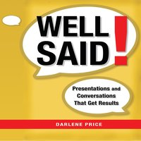 Well Said!: Presentations and Conversations That Get Results - Darlene Price