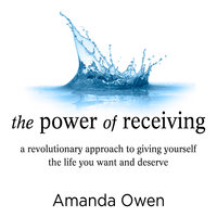 The Power of Receiving: Inside the Science of Extraordinary Athletic Performance - Amanda Owen