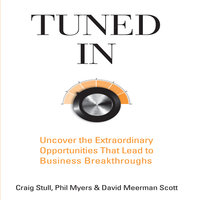 Tuned In: Uncover the Extraordinary Opportunities That Lead to Business Breakthroughs - David Meerman Scott,Phil Myers,Craig Stull