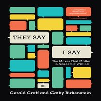 They Say, I Say: The Moves That Matter in Academic Writing - Cathy Birkenstein,Gerald Graff