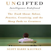 Ungifted: Intelligence Redefined - Scott Kaufman