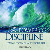 The Power Discipline: 7 Ways it Can Change Your Life - Brian Tracy