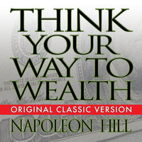 Think Your Way to Wealth - Napoleon Hill