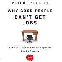 Why Good People Can't Get Jobs: The Skills Gap and What Companies Can Do About It - Peter Cappelli
